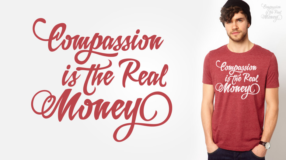compasion-is-the-real-money-t-shirt-2